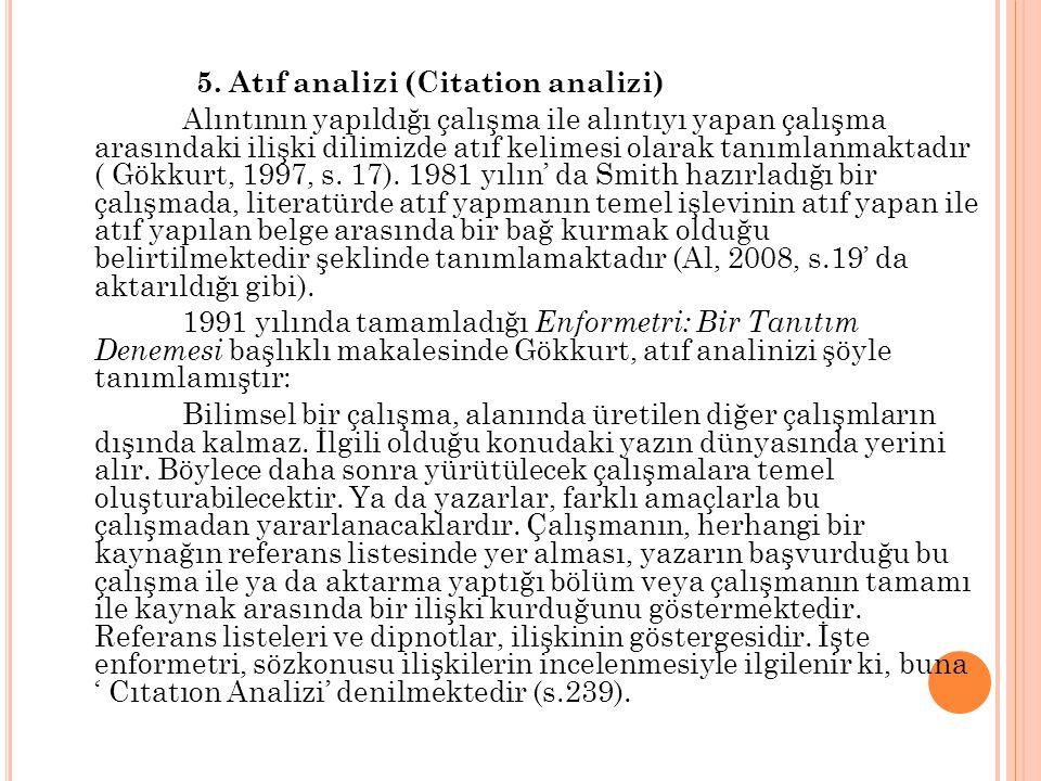 5. Atıf analizi (Citation analizi) Alıntının yapıldığı çalışma ile alıntıyı yapan çalışma arasındaki ilişki dilimizde atıf kelimesi olarak tanımlanmak