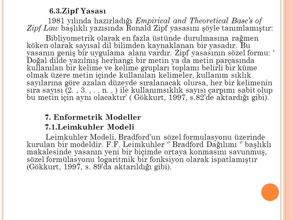 6.3.Zipf Yasası 1981 yılında hazırladığı Empirical and Theoretical Base's of Zipf Law başlıklı yazısında Ronald Zipf yasasını şöyle tanımlamıştır: Bib
