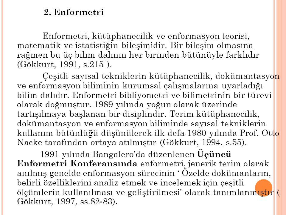 2. Enformetri Enformetri, kütüphanecilik ve enformasyon teorisi, matematik ve istatistiğin bileşimidir. Bir bileşim olmasına rağmen bu üç bilim dalını