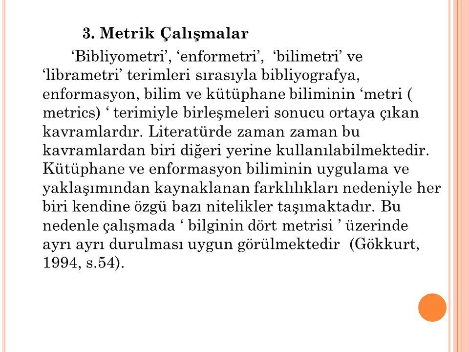 3. Metrik Çalışmalar 'Bibliyometri', 'enformetri', 'bilimetri' ve 'librametri' terimleri sırasıyla bibliyografya, enformasyon, bilim ve kütüphane bili