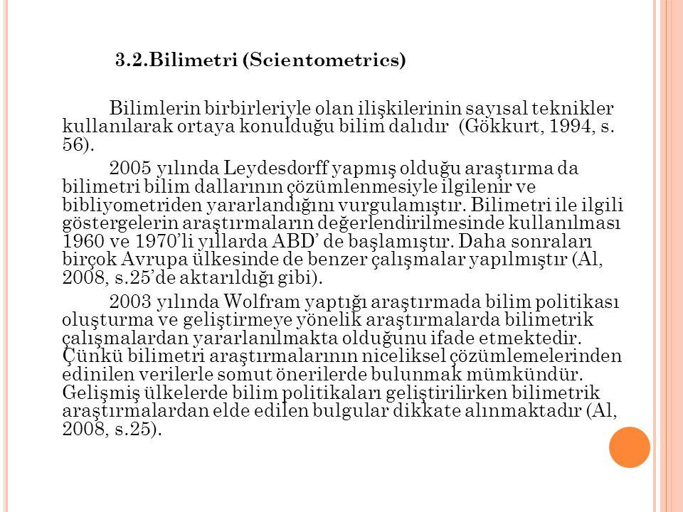 3.2.Bilimetri (Scientometrics) Bilimlerin birbirleriyle olan ilişkilerinin sayısal teknikler kullanılarak ortaya konulduğu bilim dalıdır (Gökkurt, 199