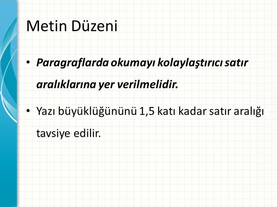 Metin Düzeni Paragraflarda okumayı kolaylaştırıcı satır aralıklarına yer verilmelidir. Yazı büyüklüğününü 1,5 katı kadar satır aralığı tavsiye edilir.