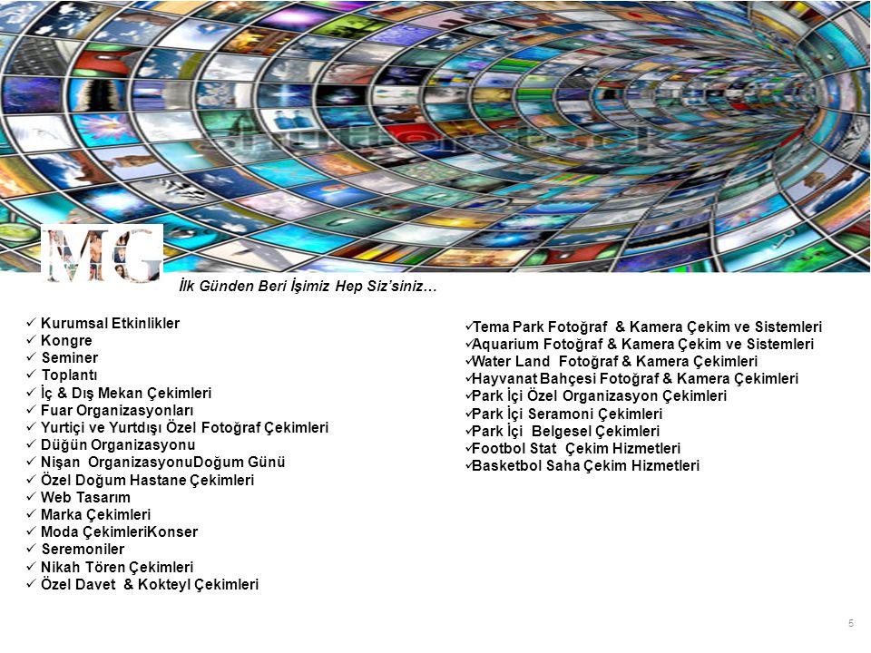 6 Düğün & Nikah Fotoğraf Çekimleri Kamera Çekimleri Panoromik Albüm Özel Klip Çekimleri İç Mekan Çekimleri Dış Mekan Çekimleri Slayt Sunum & Montaj Reji Canlı Yayın Çekimleri Jiymjip Çekimleri Toplantı & Seminer Barco Vision Kamera Çekimi Fotoğraf Slayt Sunum Montaj Telsiz Mikrofon Baskılı Tüm Ürünler Doğum Günü Kameraman Özel Fotoğrafçı Palyaço Özel Masklar Resminizin olduğu Balonlar Size Özel Müzik CD DJ & Teknik Ekipman Resimli Doğum Günü Pastanız Reji Önerileri Kast Hizmeti Marka Çekimleri Web Çekimleri Klip Çekimleri Slayt Montaj İnteraktif Hizmet MG PICTURES Green Box RFID / Radyo Frekans Air pass İlk Günden Beri İşimiz Hep Siz'siniz…