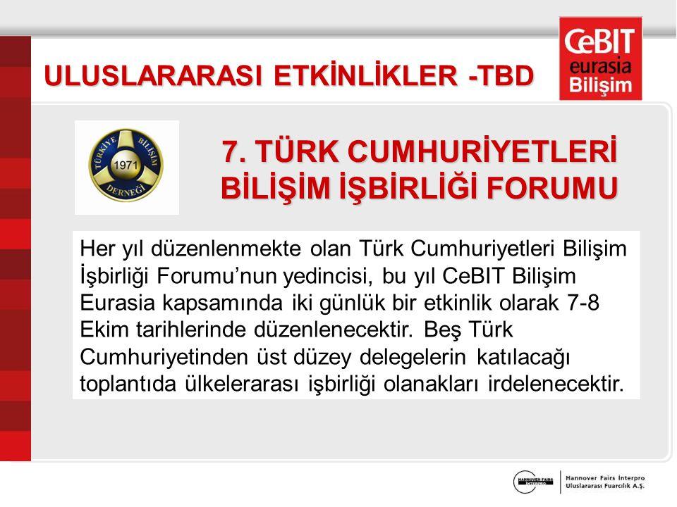 ULUSLARARASI ETKİNLİKLER -TBD Her yıl düzenlenmekte olan Türk Cumhuriyetleri Bilişim İşbirliği Forumu'nun yedincisi, bu yıl CeBIT Bilişim Eurasia kapsamında iki günlük bir etkinlik olarak 7-8 Ekim tarihlerinde düzenlenecektir.