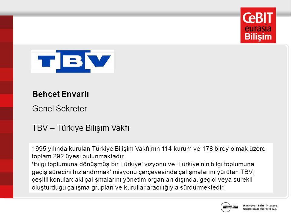 Behçet Envarlı Genel Sekreter TBV – Türkiye Bilişim Vakfı 1995 yılında kurulan Türkiye Bilişim Vakfı'nın 114 kurum ve 178 birey olmak üzere toplam 292 üyesi bulunmaktadır.