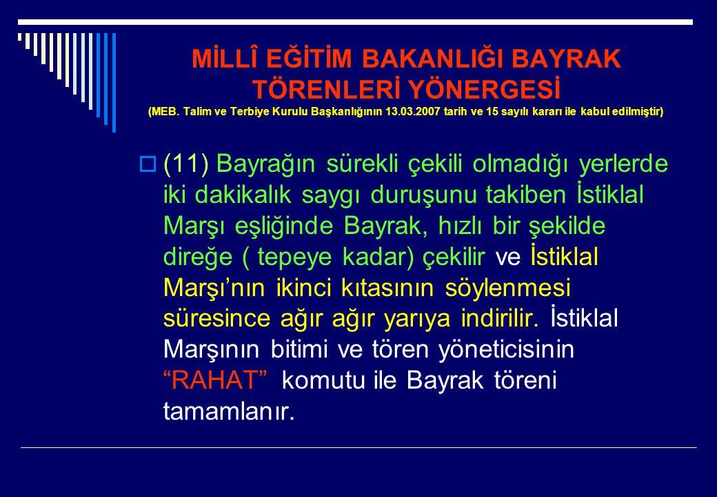 MİLLÎ EĞİTİM BAKANLIĞI BAYRAK TÖRENLERİ YÖNERGESİ (MEB. Talim ve Terbiye Kurulu Başkanlığının 13.03.2007 tarih ve 15 sayılı kararı ile kabul edilmişti