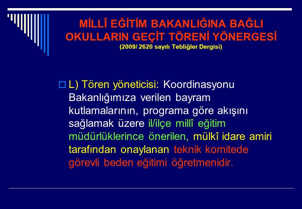MİLLÎ EĞİTİM BAKANLIĞINA BAĞLI OKULLARIN GEÇİT TÖRENİ YÖNERGESİ (2009/ 2620 sayılı Tebliğler Dergisi)  L) Tören yöneticisi: Koordinasyonu Bakanlığımı