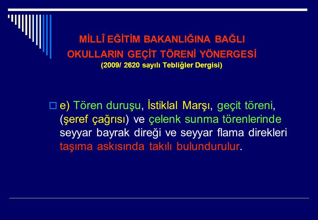 MİLLÎ EĞİTİM BAKANLIĞINA BAĞLI OKULLARIN GEÇİT TÖRENİ YÖNERGESİ (2009/ 2620 sayılı Tebliğler Dergisi)  e) Tören duruşu, İstiklal Marşı, geçit töreni,