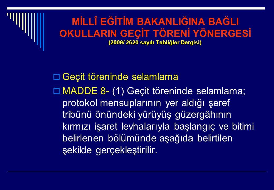 MİLLÎ EĞİTİM BAKANLIĞINA BAĞLI OKULLARIN GEÇİT TÖRENİ YÖNERGESİ (2009/ 2620 sayılı Tebliğler Dergisi)  Geçit töreninde selamlama  MADDE 8- (1) Geçit