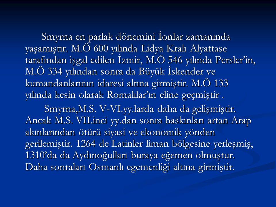 Smyrna en parlak dönemini İonlar zamanında yaşamıştır. M.Ö 600 yılında Lidya Kralı Alyattase tarafından işgal edilen İzmir, M.Ö 546 yılında Persler'in