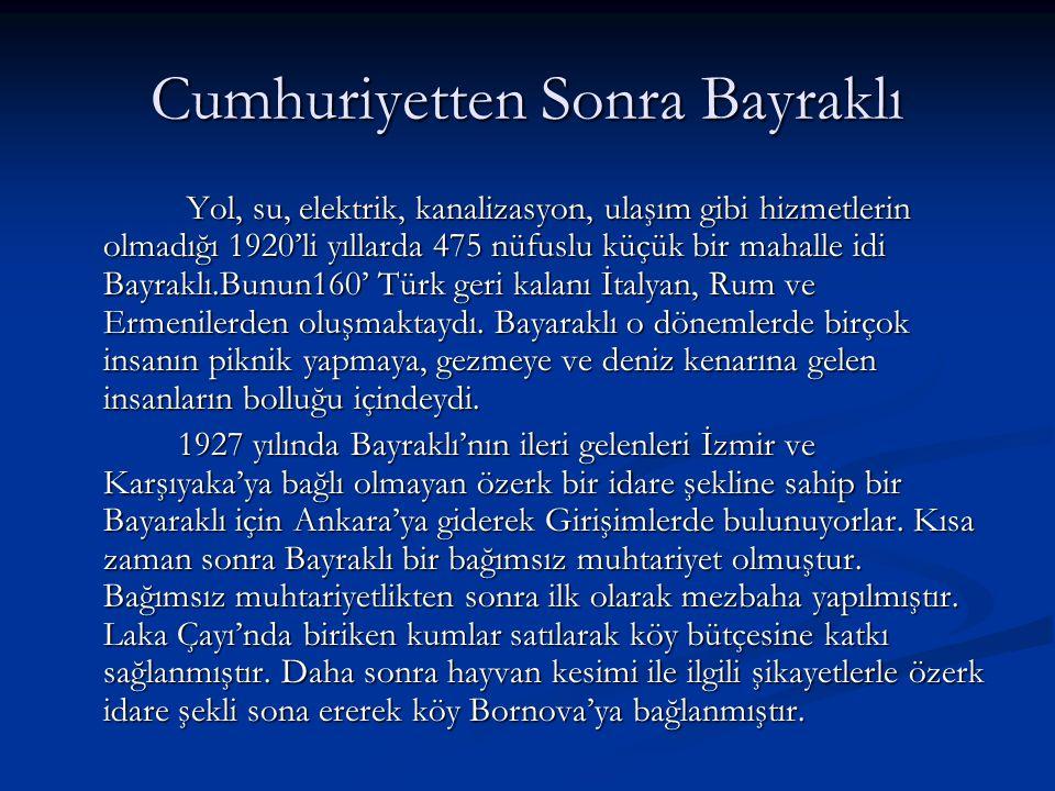 Cumhuriyetten Sonra Bayraklı Yol, su, elektrik, kanalizasyon, ulaşım gibi hizmetlerin olmadığı 1920'li yıllarda 475 nüfuslu küçük bir mahalle idi Bayraklı.Bunun160' Türk geri kalanı İtalyan, Rum ve Ermenilerden oluşmaktaydı.