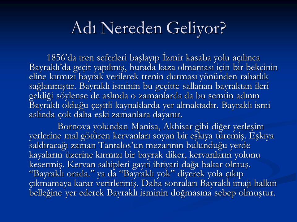 Adı Nereden Geliyor? 1856'da tren seferleri başlayıp İzmir kasaba yolu açılınca Bayraklı'da geçit yapılmış, burada kaza olmaması için bir bekçinin eli