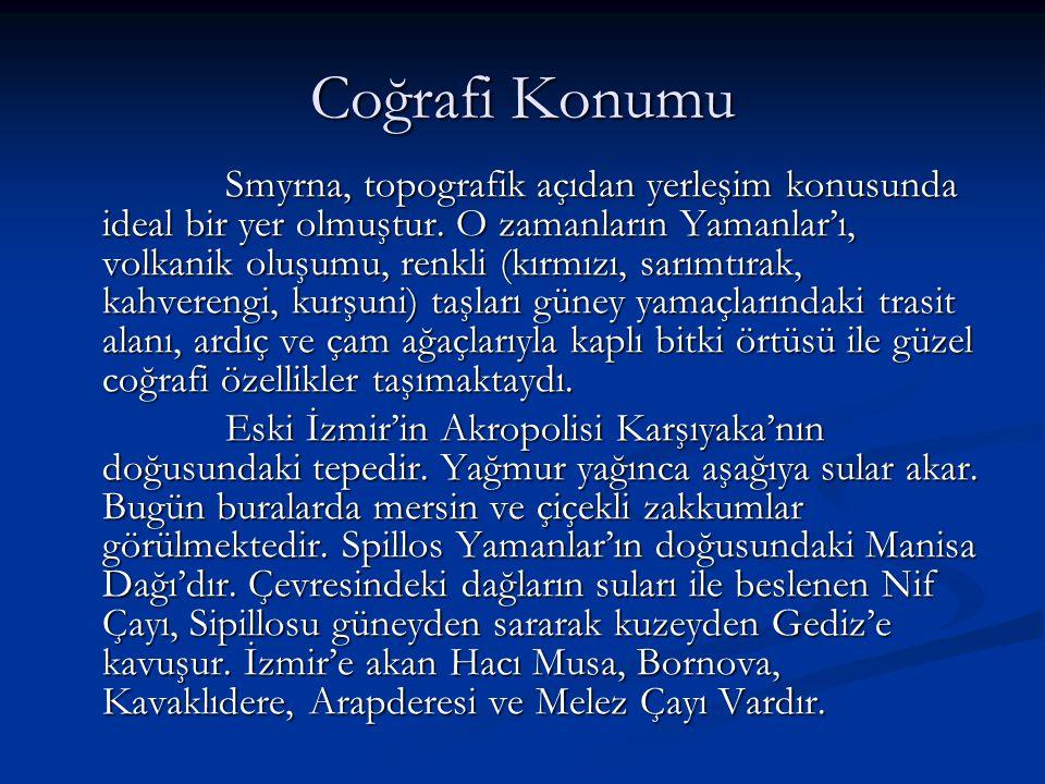 Coğrafi Konumu Smyrna, topografik açıdan yerleşim konusunda ideal bir yer olmuştur.