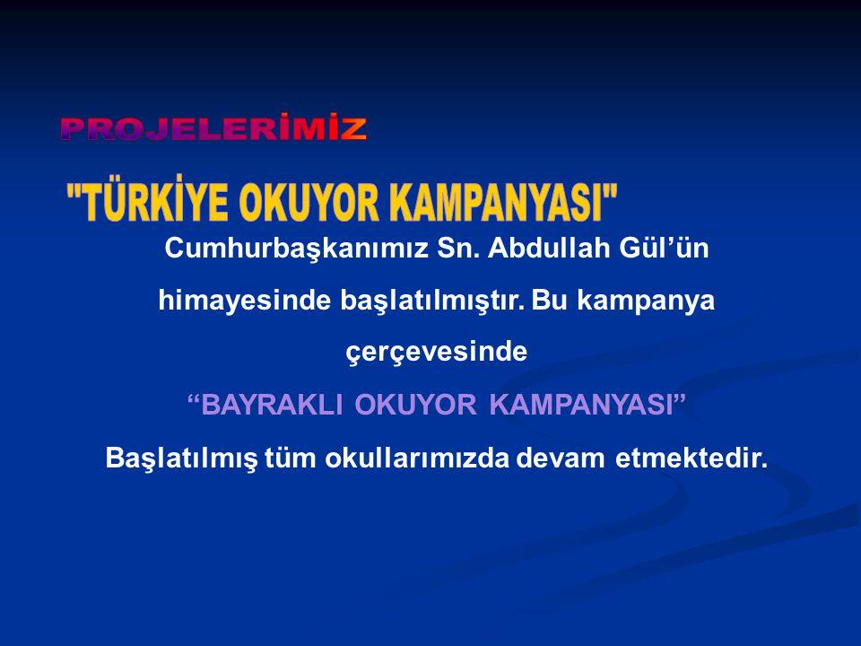 """Cumhurbaşkanımız Sn. Abdullah Gül'ün himayesinde başlatılmıştır. Bu kampanya çerçevesinde """"BAYRAKLI OKUYOR KAMPANYASI"""" Başlatılmış tüm okullarımızda d"""