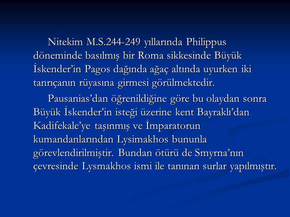 Nitekim M.S.244-249 yıllarında Philippus döneminde basılmış bir Roma sikkesinde Büyük İskender'in Pagos dağında ağaç altında uyurken iki tanrıçanın rü