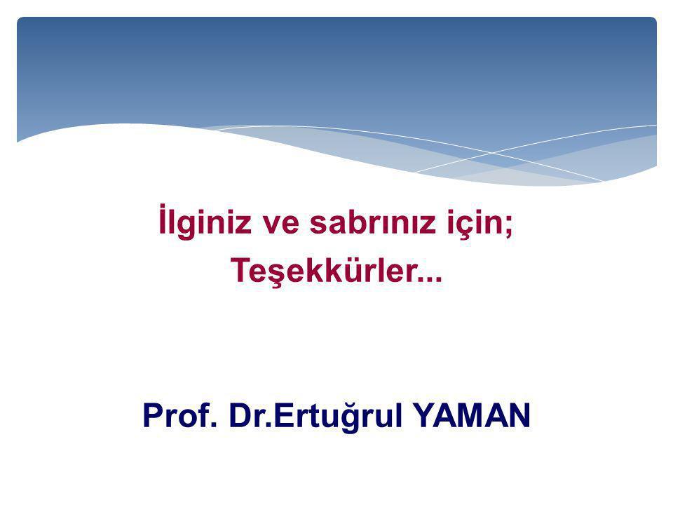 İlginiz ve sabrınız için; Teşekkürler... Prof. Dr.Ertuğrul YAMAN