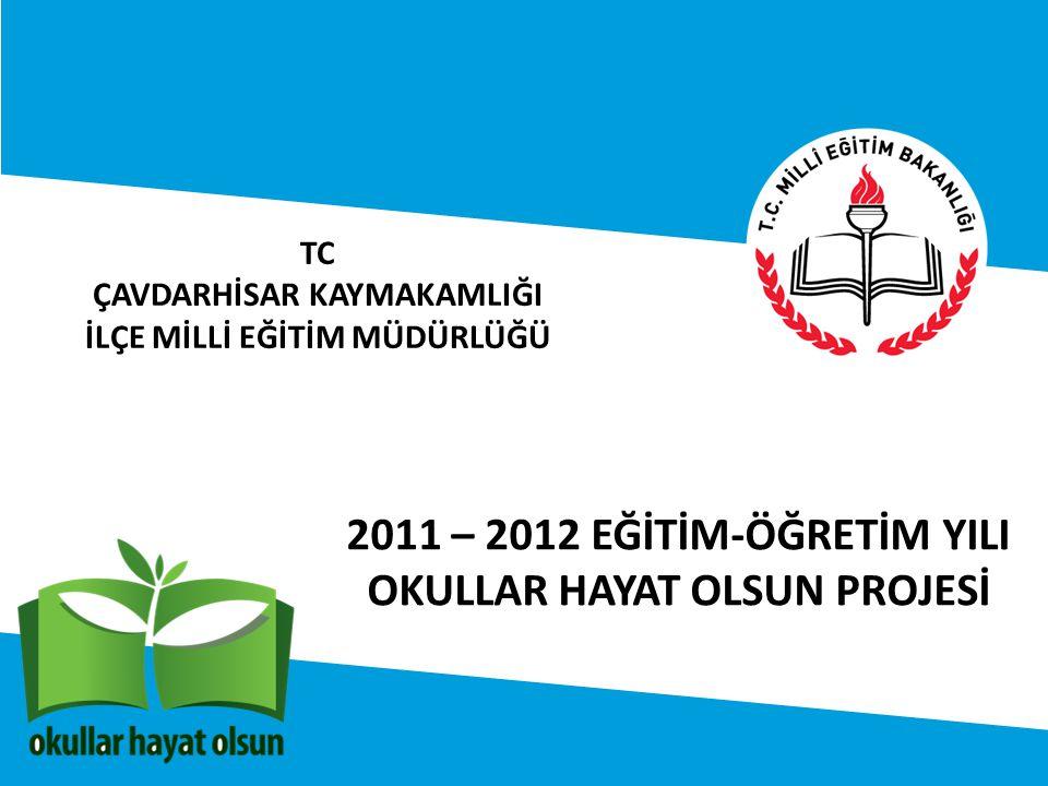 TC ÇAVDARHİSAR KAYMAKAMLIĞI İLÇE MİLLİ EĞİTİM MÜDÜRLÜĞÜ 2011 – 2012 EĞİTİM-ÖĞRETİM YILI OKULLAR HAYAT OLSUN PROJESİ