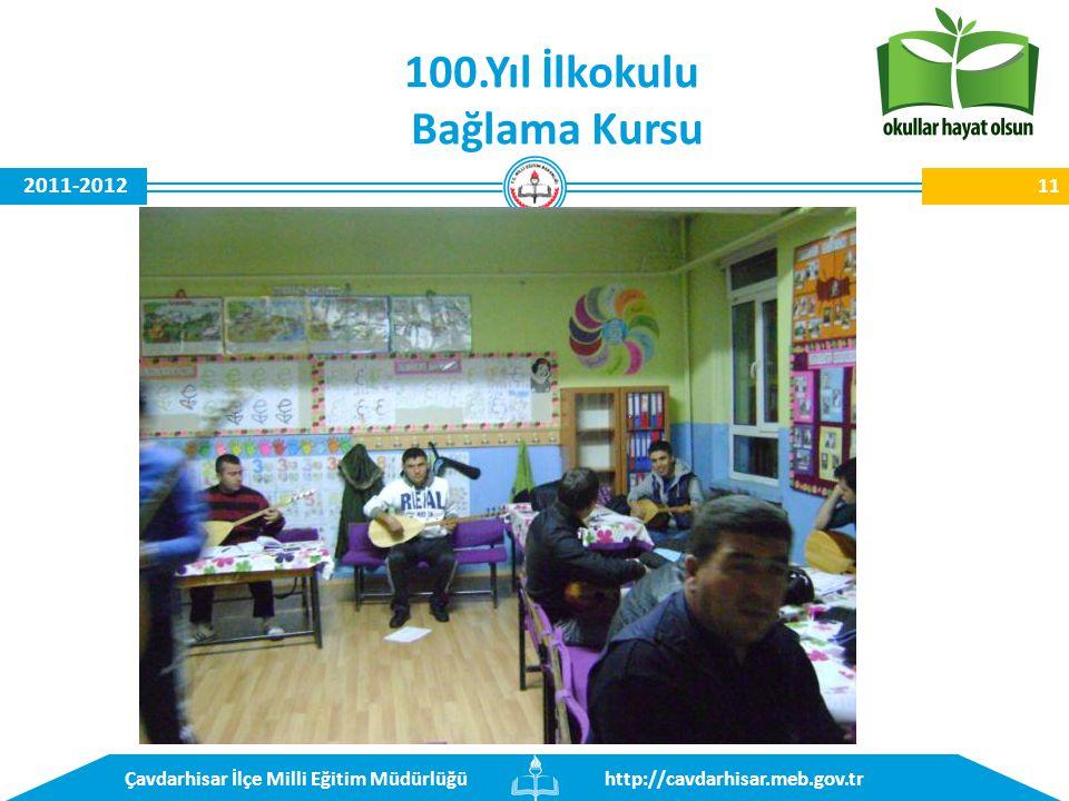 http://cavdarhisar.meb.gov.trÇavdarhisar İlçe Milli Eğitim Müdürlüğü 2011-2012 11 100.Yıl İlkokulu Bağlama Kursu