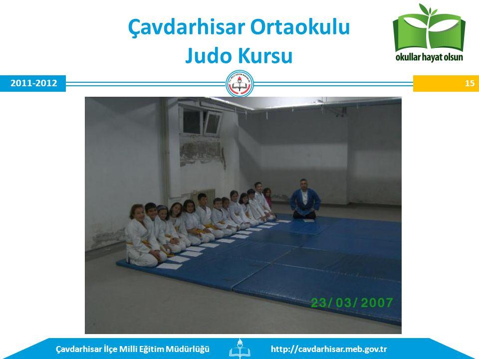 http://cavdarhisar.meb.gov.trÇavdarhisar İlçe Milli Eğitim Müdürlüğü 2011-2012 Çavdarhisar Ortaokulu Judo Kursu 15