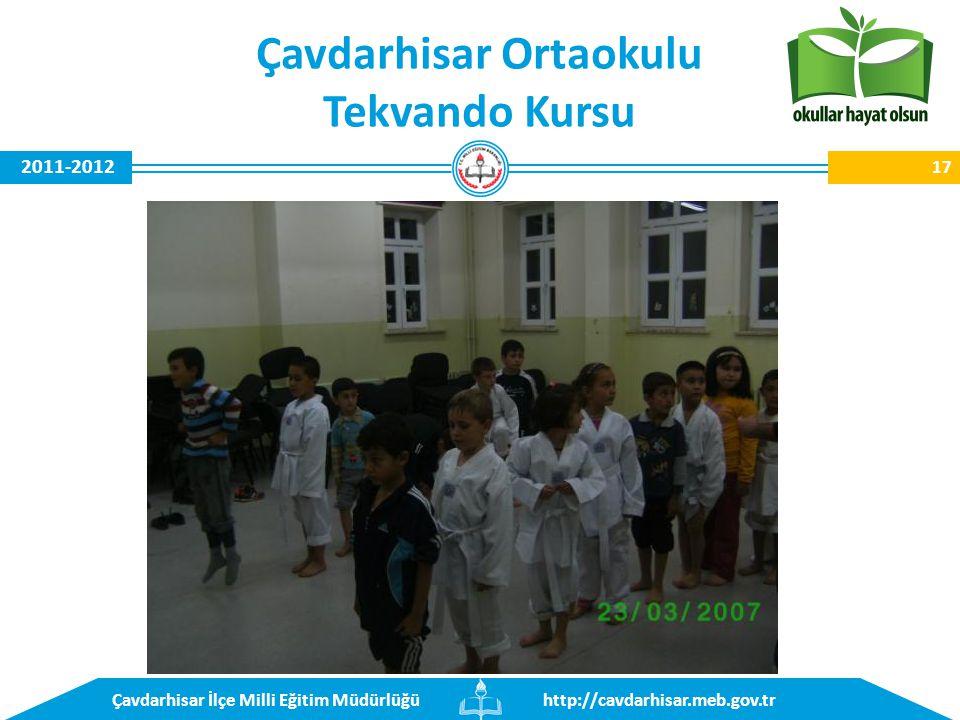 http://cavdarhisar.meb.gov.trÇavdarhisar İlçe Milli Eğitim Müdürlüğü 2011-2012 Çavdarhisar Ortaokulu Tekvando Kursu 17