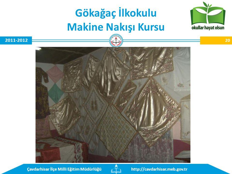 http://cavdarhisar.meb.gov.trÇavdarhisar İlçe Milli Eğitim Müdürlüğü 2011-2012 Gökağaç İlkokulu Makine Nakışı Kursu 20