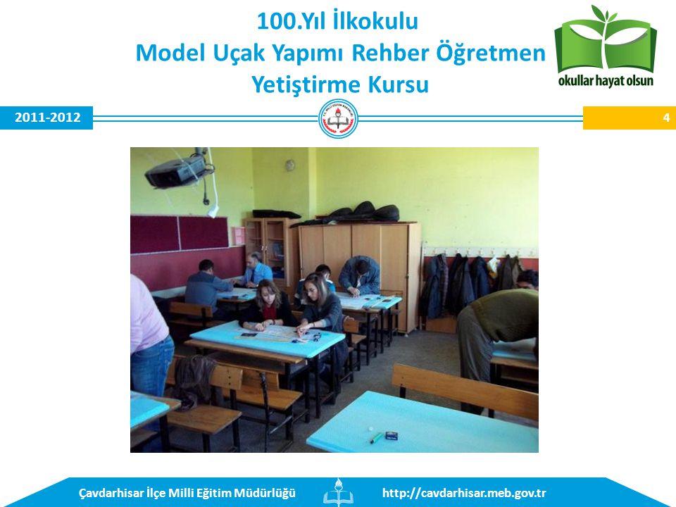 http://cavdarhisar.meb.gov.trÇavdarhisar İlçe Milli Eğitim Müdürlüğü 2011-2012 100.Yıl İlkokulu Model Uçak Yapımı Rehber Öğretmen Yetiştirme Kursu 4