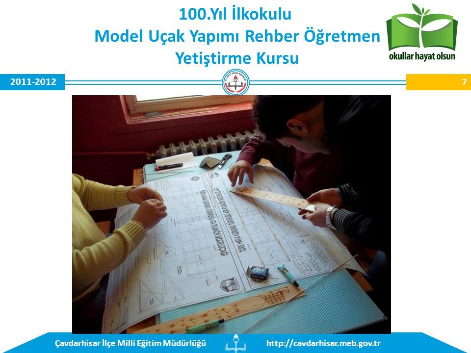 http://cavdarhisar.meb.gov.trÇavdarhisar İlçe Milli Eğitim Müdürlüğü 2011-2012 8 100.Yıl İlkokulu Model Uçak Yapımı Rehber Öğretmen Yetiştirme Kursu