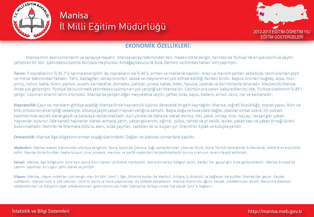 EKONOMİK ÖZELLİKLERİ: Manisa ilinin ekonomisi tarım ve sanayiye dayanır. Manisa sanayi bakımından ileri, madencilikte zengin, tarımda ise Türkiye'de e