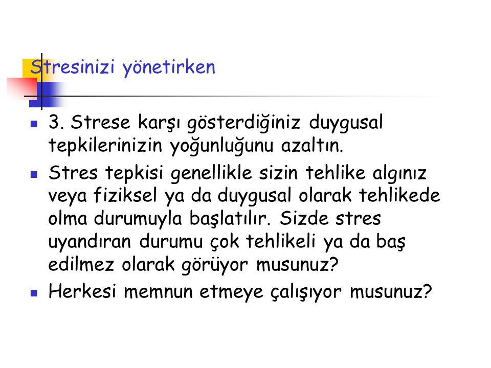 Stresinizi yönetirken 3.Strese karşı gösterdiğiniz duygusal tepkilerinizin yoğunluğunu azaltın.