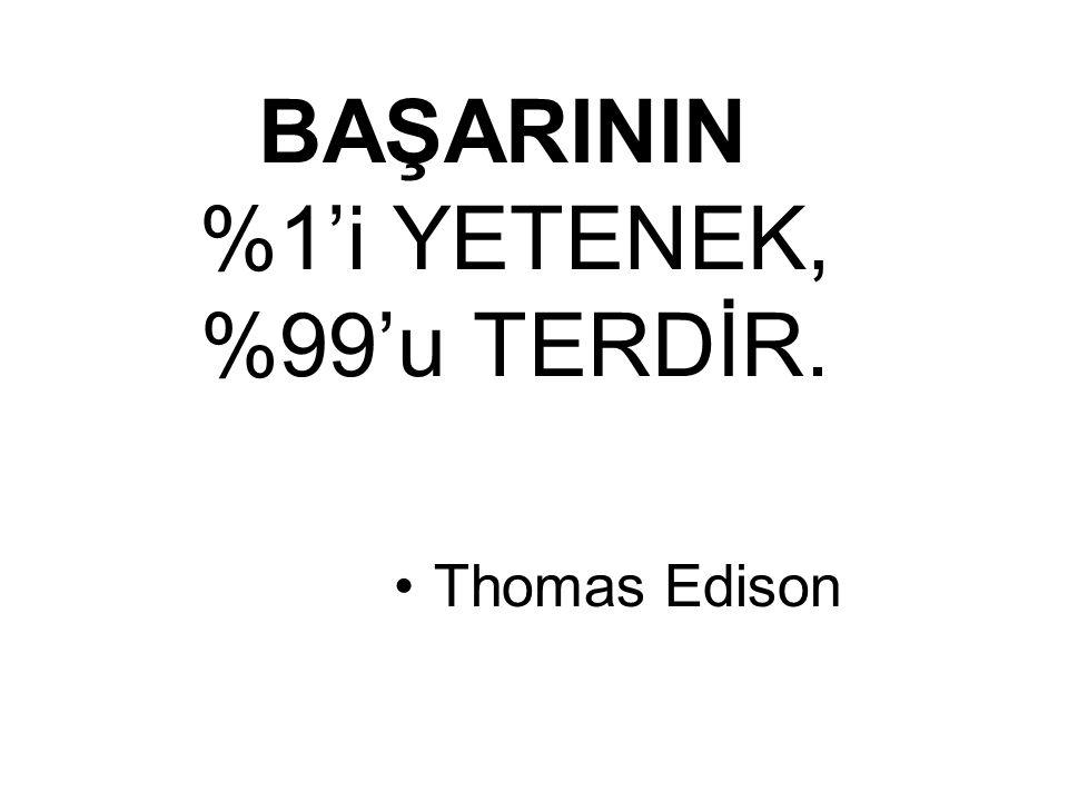 BAŞARININ %1'i YETENEK, %99'u TERDİR. Thomas Edison