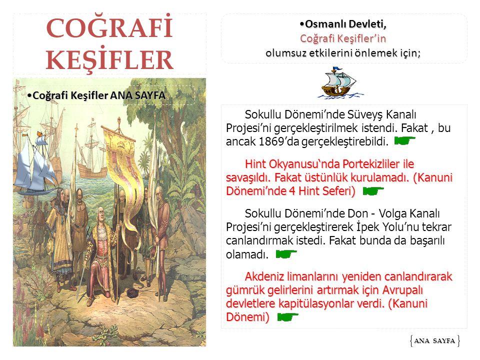 COĞRAFİ KEŞİFLER Sokullu Dönemi'nde Süveyş Kanalı Projesi'ni gerçekleştirilmek istendi. Fakat, bu ancak 1869'da gerçekleştirebildi. Hint Okyanusu'nda