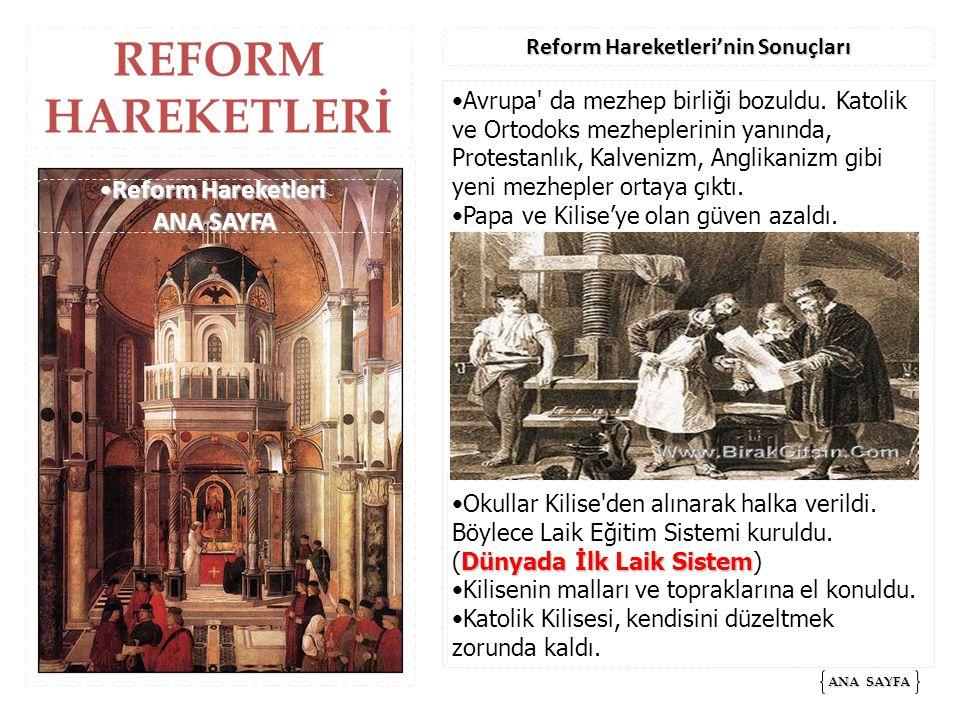 REFORM HAREKETLERİ ANA SAYFA ANA SAYFA Reform Hareketleri'nin Sonuçları Avrupa' da mezhep birliği bozuldu. Katolik ve Ortodoks mezheplerinin yanında,
