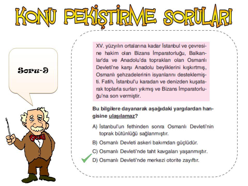 Soru-8 Ben, Fatih Sultan Mehmet Han… İstanbul Amasra' Candaroğulları Beyliği İstanbul 'u aldıktan sonra sırasıyla Amasra'yı Cenevizliler 'den aldım. A