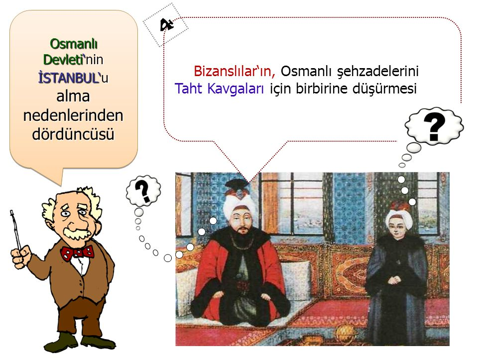 Osmanlı Devleti'nin İSTANBUL'u alma nedenlerinden dördüncüsü Bizanslılar'ın, Osmanlı şehzadelerini Taht Kavgaları için birbirine düşürmesi 4