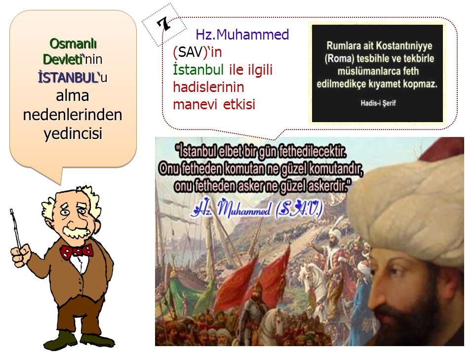 Osmanlı Devleti'nin İSTANBUL'u alma nedenlerinden yedincisi Hz.Muhammed (SAV)'in İstanbul ile ilgili hadislerinin manevi etkisi 7