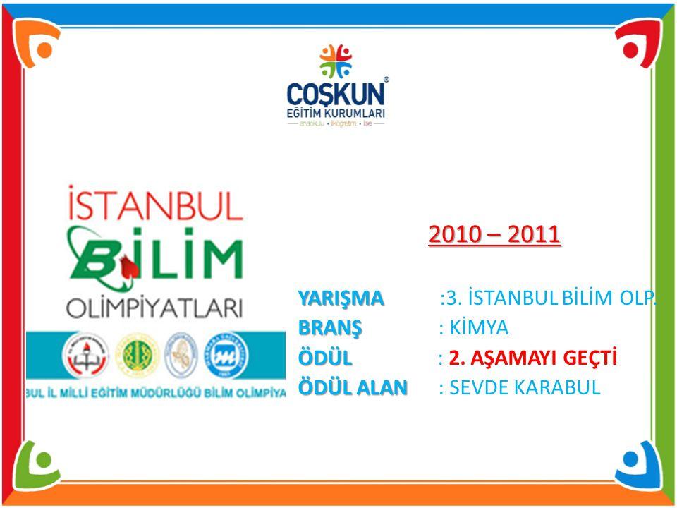 2010 – 2011 YARIŞMA YARIŞMA :3.İSTANBUL BİLİM OLP.
