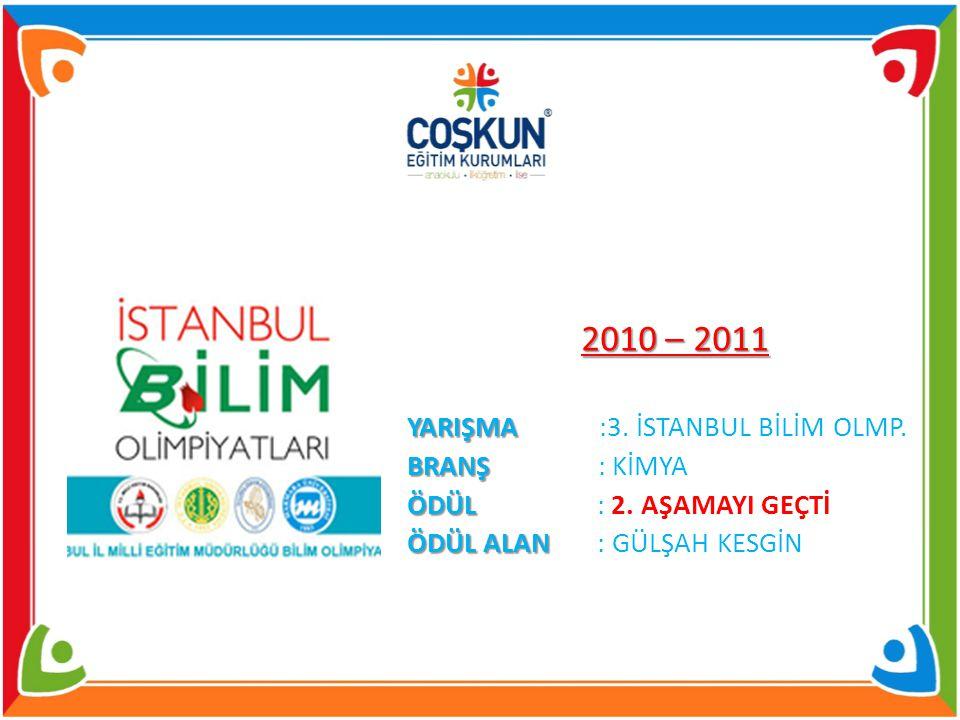 2010 – 2011 YARIŞMA YARIŞMA :3.İSTANBUL BİLİM OLMP.