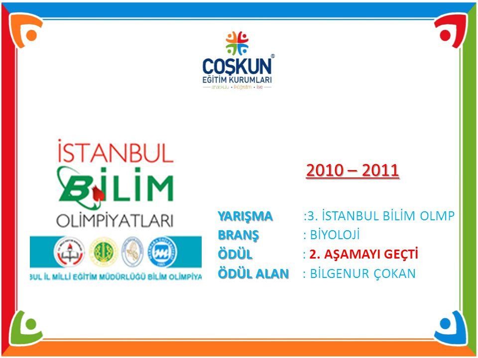2010 – 2011 YARIŞMA YARIŞMA :3.İSTANBUL BİLİM OLMP BRANŞ BRANŞ : BİYOLOJİ ÖDÜL ÖDÜL : 2.
