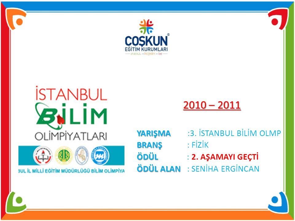 2010 – 2011 YARIŞMA YARIŞMA :3.İSTANBUL BİLİM OLMP BRANŞ BRANŞ : FİZİK ÖDÜL ÖDÜL : 2.
