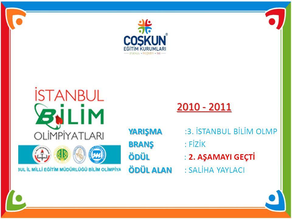 2010 - 2011 YARIŞMA YARIŞMA :3.İSTANBUL BİLİM OLMP BRANŞ BRANŞ : FİZİK ÖDÜL ÖDÜL : 2.