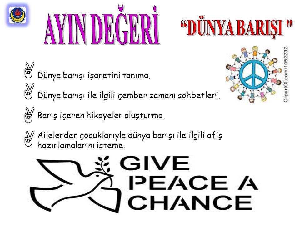 Dünya barışı işaretini tanıma, Dünya barışı ile ilgili çember zamanı sohbetleri, Barış içeren hikayeler oluşturma, Ailelerden çocuklarıyla dünya barış