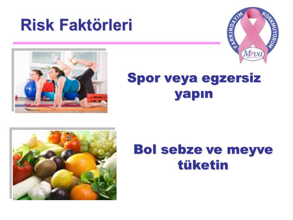 Risk Faktörleri Spor veya egzersiz yapın Bol sebze ve meyve tüketin