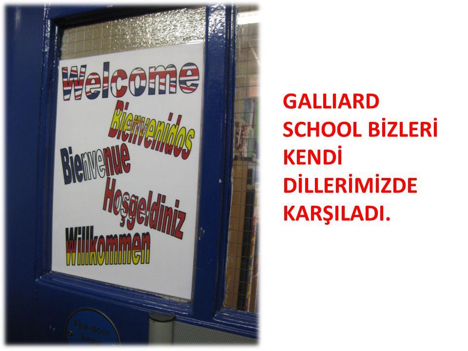 GALLIARD SCHOOL BİZLERİ KENDİ DİLLERİMİZDE KARŞILADI.