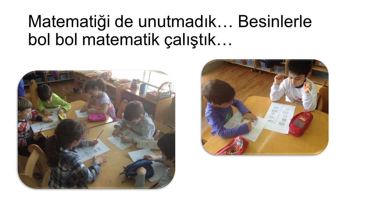Matematiği de unutmadık… Besinlerle bol bol matematik çalıştık…