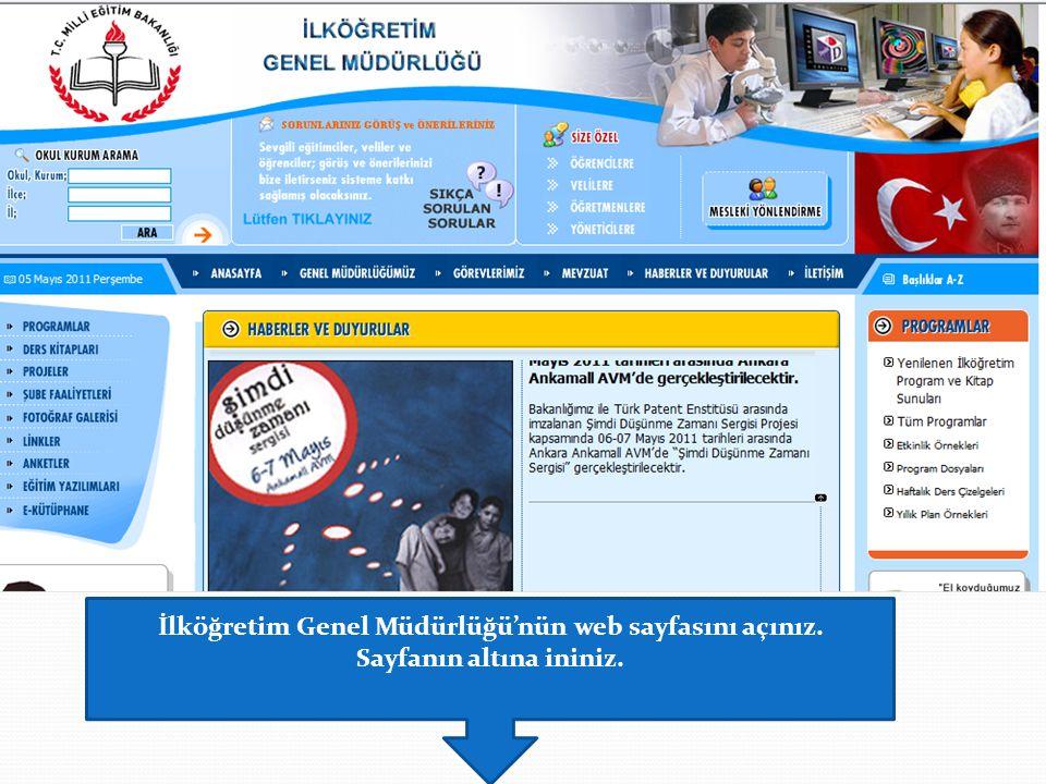 İlköğretim Genel Müdürlüğü'nün web sayfasını açınız. Sayfanın altına ininiz.