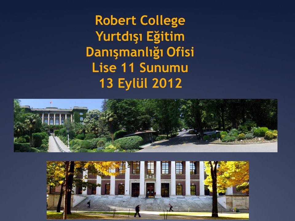 Robert College Yurtdışı Eğitim Danışmanlığı Ofisi Lise 11 Sunumu 13 Eylül 2012