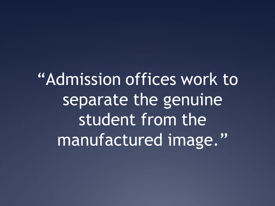 """Admission offices work to separate the genuine student from the manufactured image."""