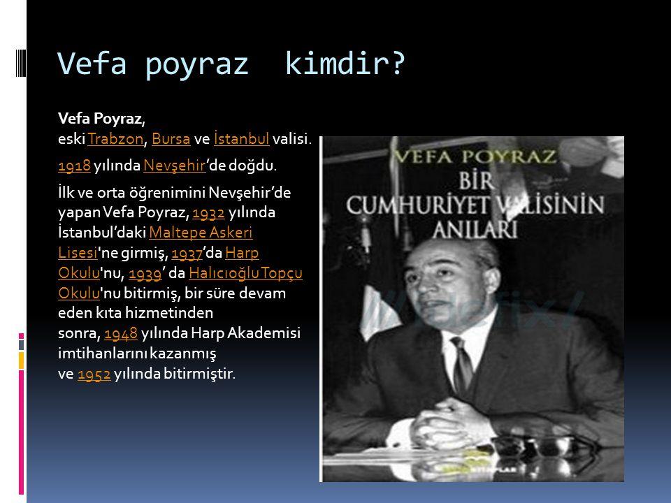Vefa poyraz kimdir? Vefa Poyraz, eski Trabzon, Bursa ve İstanbul valisi.TrabzonBursaİstanbul 19181918 yılında Nevşehir'de doğdu.Nevşehir İlk ve orta ö