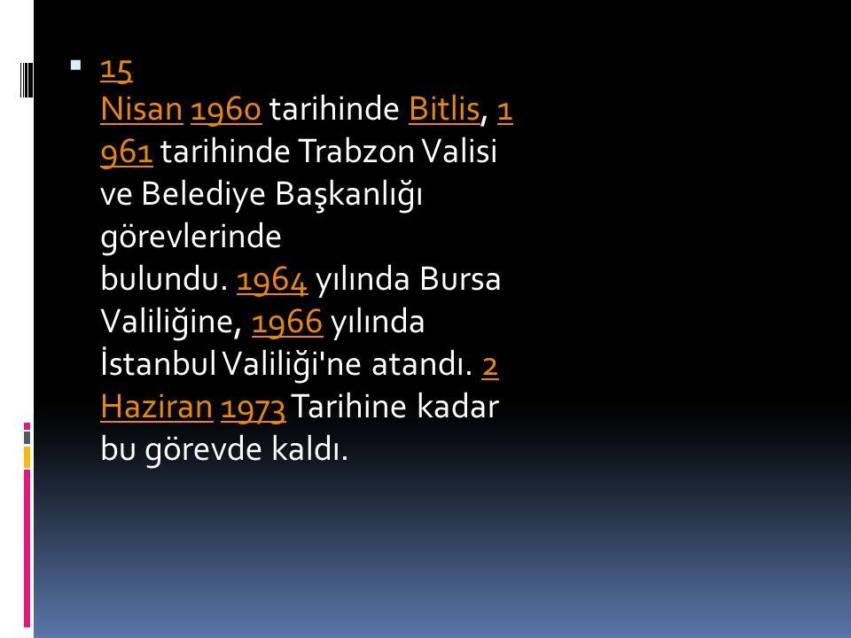  15 Nisan 1960 tarihinde Bitlis, 1 961 tarihinde Trabzon Valisi ve Belediye Başkanlığı görevlerinde bulundu. 1964 yılında Bursa Valiliğine, 1966 yılı