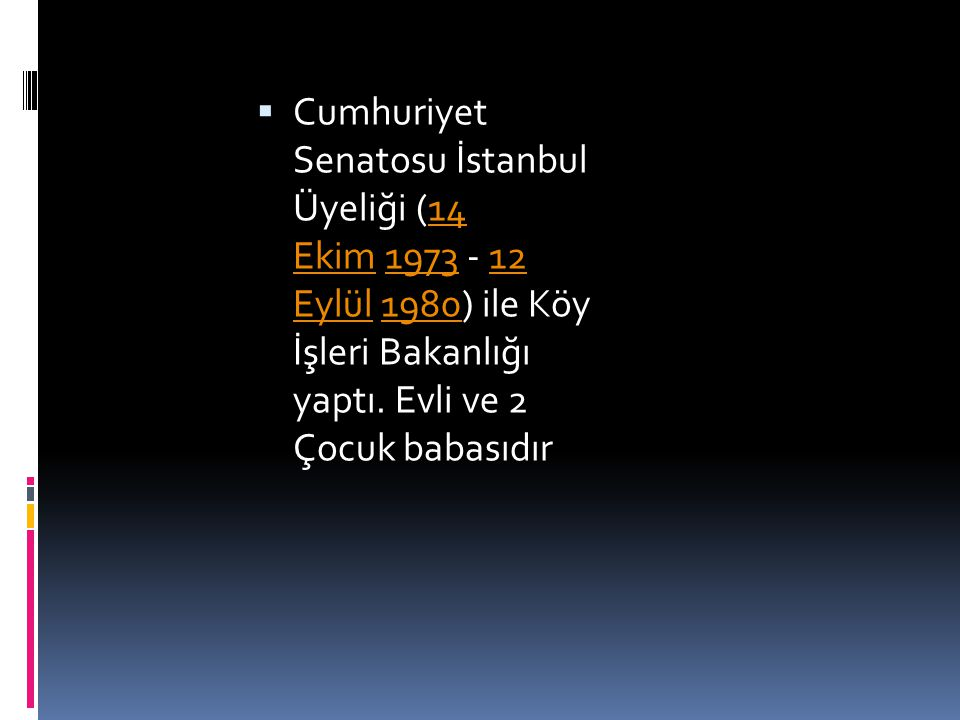  Cumhuriyet Senatosu İstanbul Üyeliği (14 Ekim 1973 - 12 Eylül 1980) ile Köy İşleri Bakanlığı yaptı. Evli ve 2 Çocuk babasıdır14 Ekim197312 Eylül1980